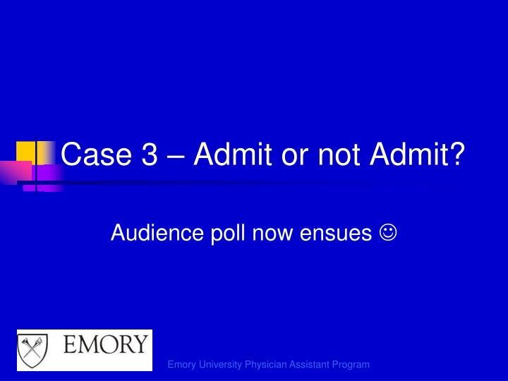Case 3 – Admit or not Admit?
