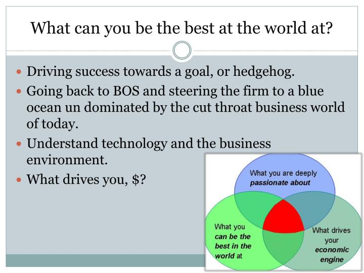 What can you be the best at the world at?