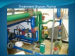treatment bypass piping
