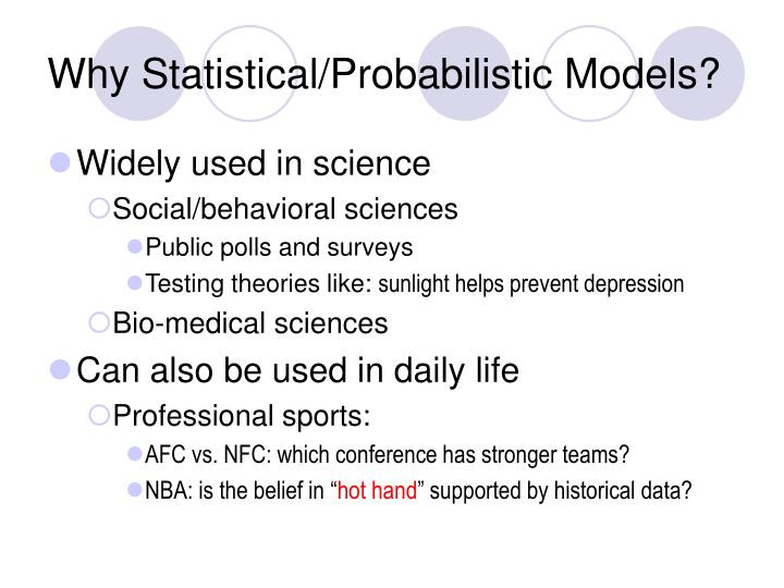 Why Statistical/Probabilistic Models?