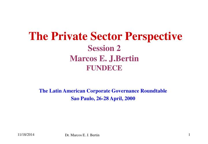 The private sector perspective session 2 marcos e j bertin fundece
