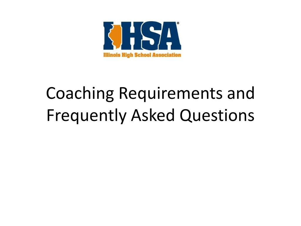 Ppt Coaching Requirements And Frequently Asked Questions