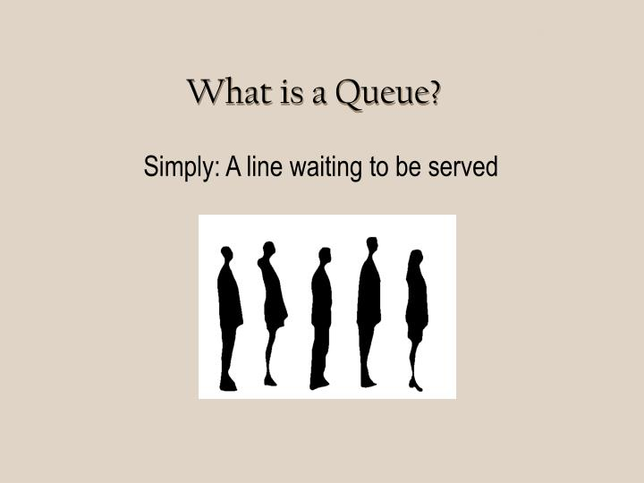 Simply: A line waiting to be served