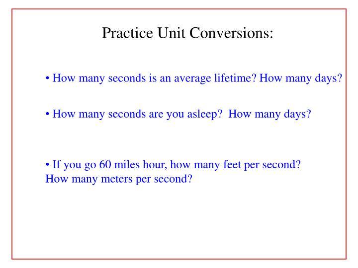 Practice Unit Conversions: