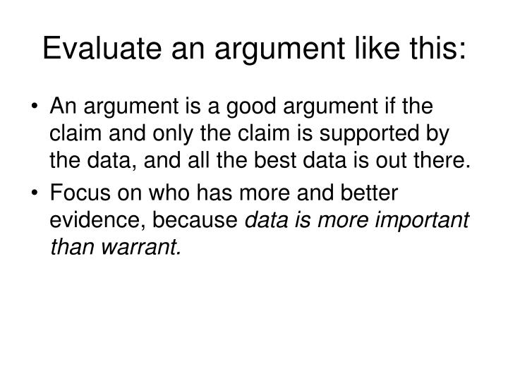 Evaluate an argument like this:
