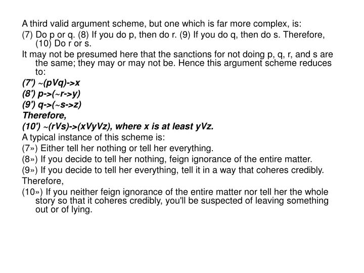 A third valid argument scheme, but one which is far more complex, is: