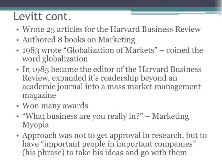 marketing myopia levitt Marketing myopia, first expressed in an article by theodore levitt in harvard business review, is a short-sighted and inward looking approach to marketing which focus on fulfillment of immediate needs of the company rather than focusing on marketing from consumers' point of view.