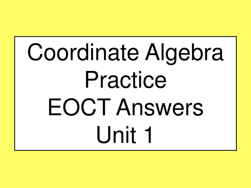 PPT - Coordinate Algebra Practice EOCT Answers Unit 1 PowerPoint  Presentation - ID:6789272