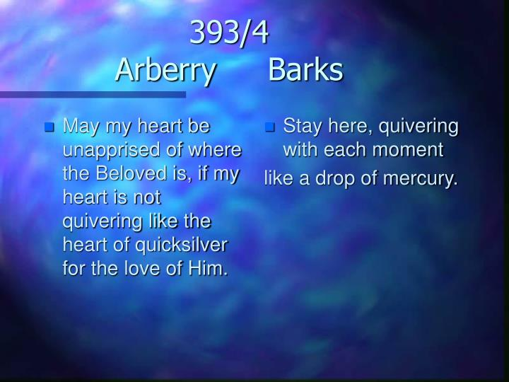 May my heart be unapprised of where the Beloved is, if my heart is not quivering like the heart of quicksilver for the love of Him.