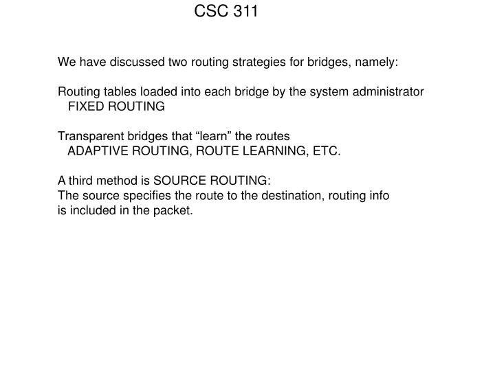 We have discussed two routing strategies for bridges, namely: