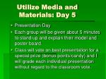 utilize media and materials day 5