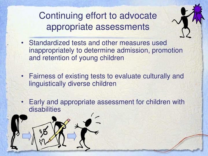 Continuing effort to advocate appropriate assessments