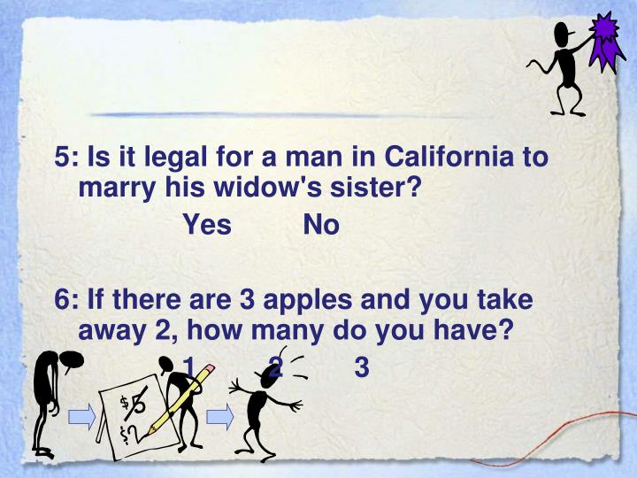 5: Is it legal for a man in California to marry his widow's s