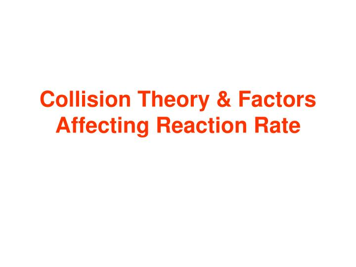 Ppt Collision Theory Factors Affecting Reaction Rate. Collision Theory Factors Affecting Reaction Rate. Worksheet. Reaction Mechanisms And Collision Theory Worksheet At Mspartners.co