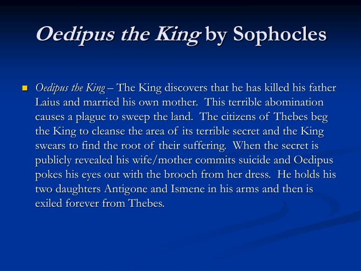 king oedipus by sophocles Explore a quick, humorous plot summary of oedipus the king (or oedipus rex) by the best playwright of ancient greece, sophocles.