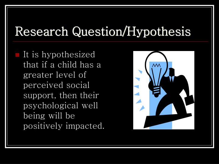 Research Question/Hypothesis