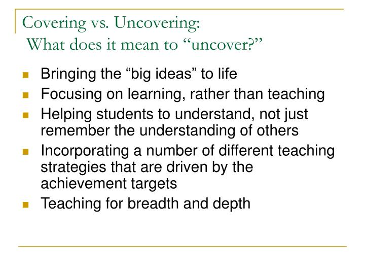 Covering vs. Uncovering: