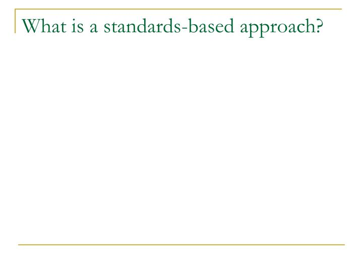 What is a standards-based approach?