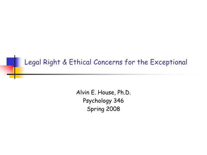 Legal right ethical concerns for the exceptional