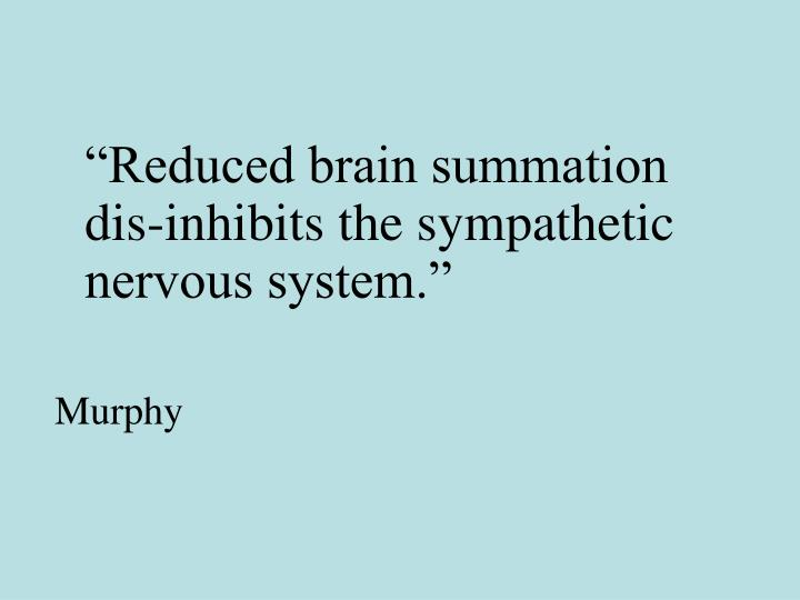 """Reduced brain summation dis-inhibits the sympathetic nervous system."""