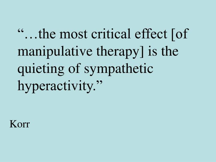 """""""…the most critical effect [of manipulative therapy] is the quieting of sympathetic hyperactivity."""""""