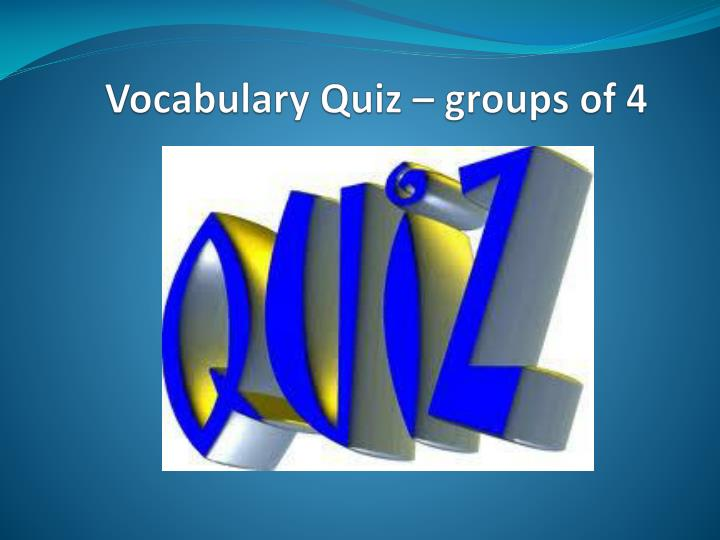 Vocabulary Quiz – groups of 4