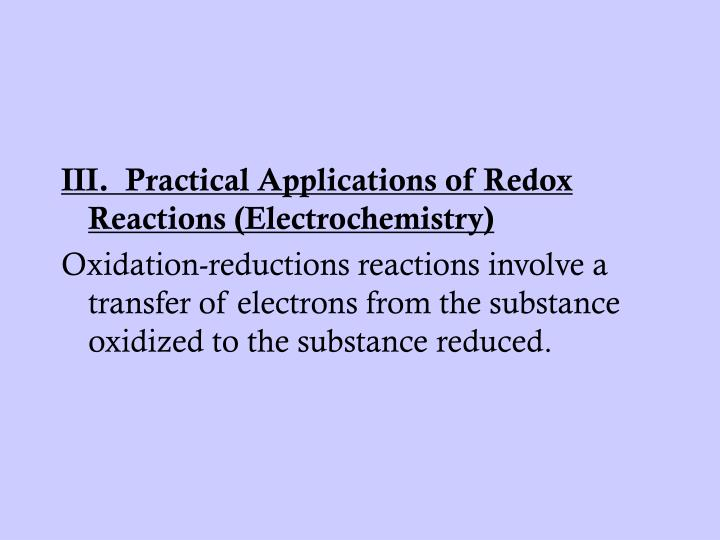III.  Practical Applications of Redox Reactions (Electrochemistry)