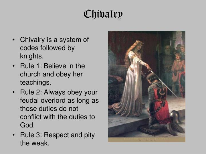 Chivalry is a system of codes followed by knights.