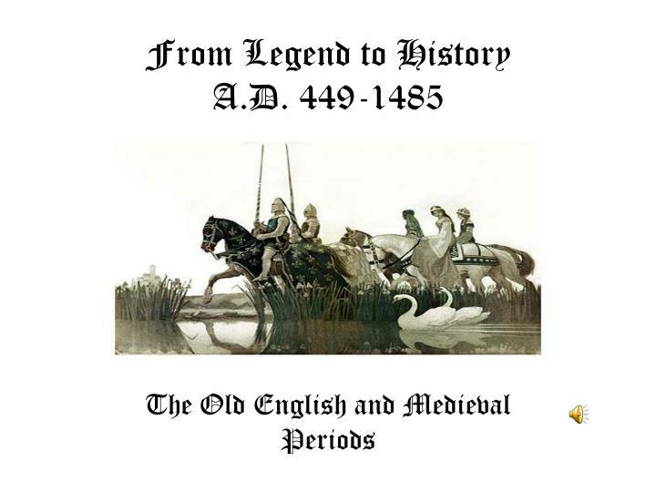 From legend to history a d 449 1485
