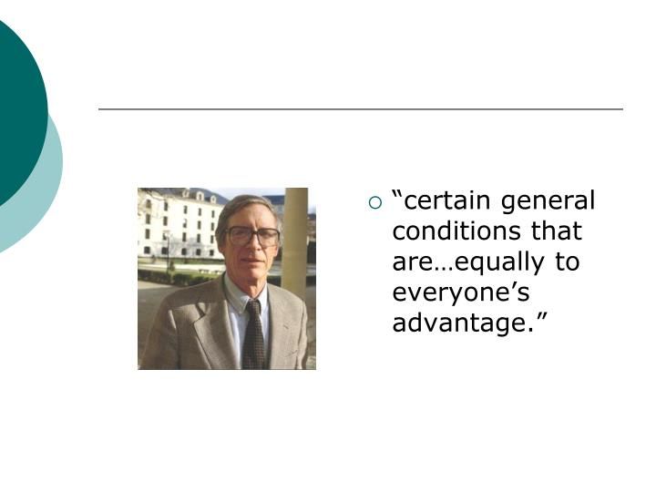 """""""certain general conditions that are…equally to everyone's advantage."""""""