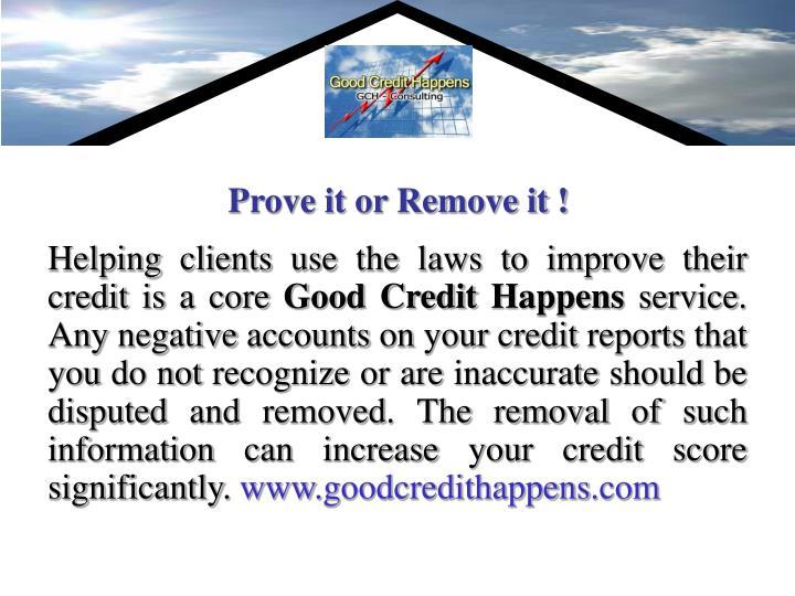 Prove it or Remove it !