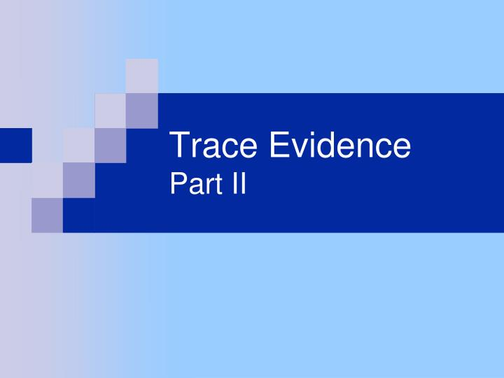 trace evidence part ii n.