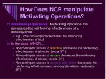how does ncr manipulate motivating operations