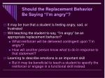 should the replacement behavior be saying i m angry
