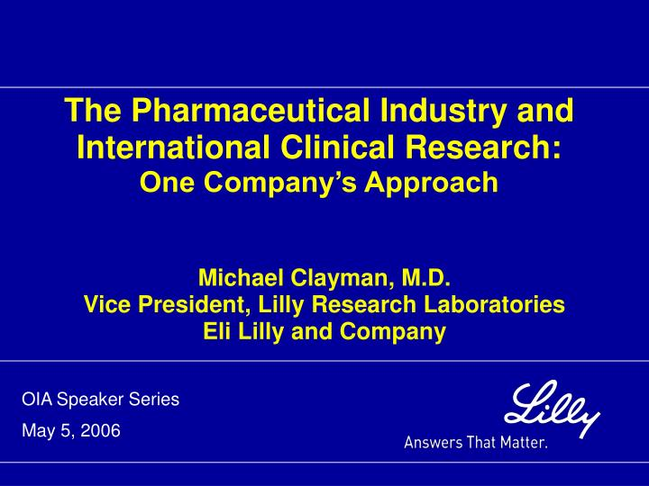 michael clayman m d vice president lilly research laboratories eli lilly and company n.