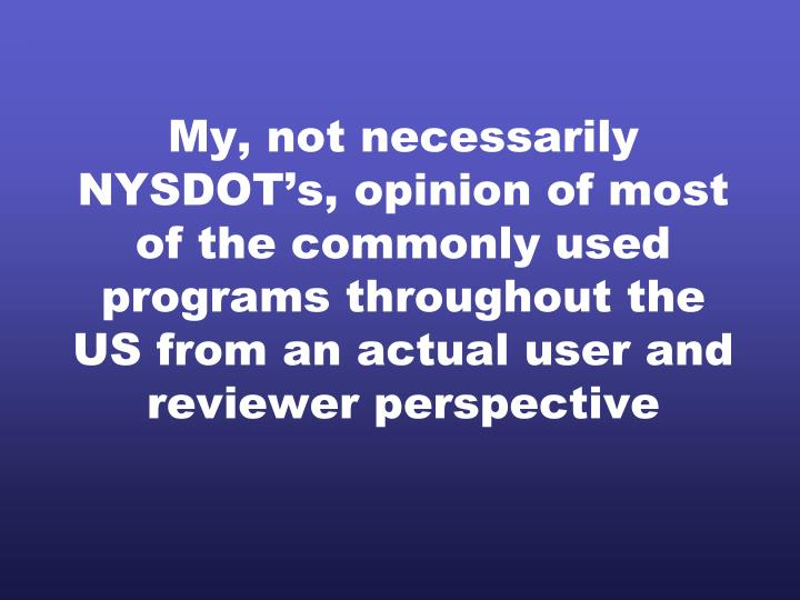 My, not necessarily NYSDOT's, opinion of most of the commonly used programs throughout the US from...