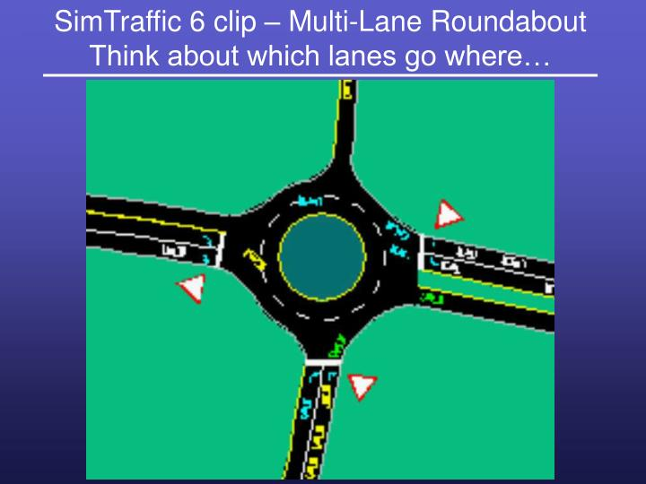 SimTraffic 6 clip – Multi-Lane Roundabout Think about which lanes go where…