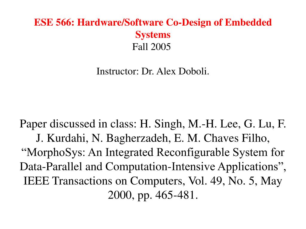 Ppt Ese 566 Hardware Software Co Design Of Embedded Systems Fall 2005 Instructor Dr Alex Doboli Powerpoint Presentation Id 6791264