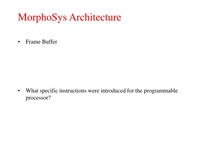 MorphoSys Architecture