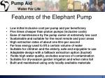 features of the elephant pump