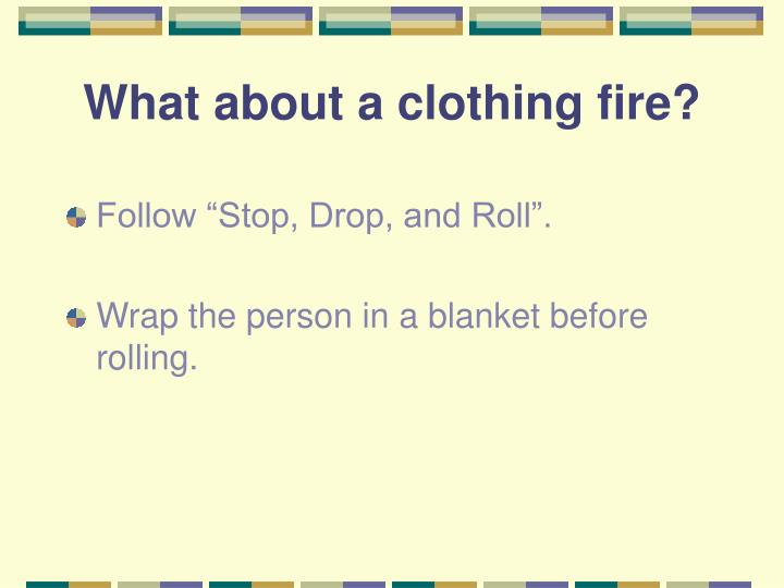 What about a clothing fire?