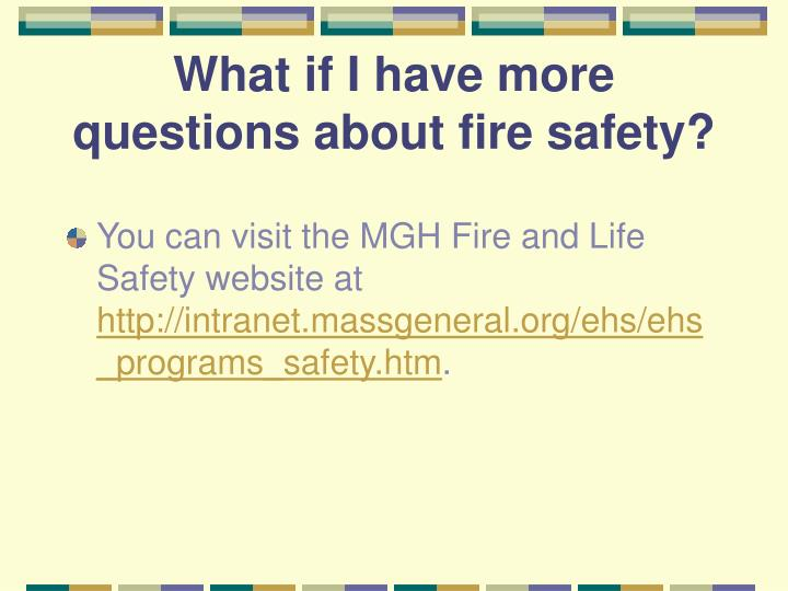 What if I have more questions about fire safety?