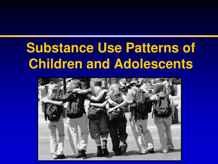 Substance Use Patterns of Children and Adolescents