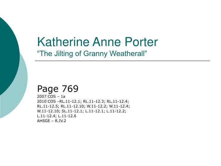 the two prevalent themes of the jilting of granny weatherall by katherine ann porter Katherine anne porter's the jilting of granny weatherall note: if you are going to print this off in one of the ksu public computer labs, you will first need to go into the f ile menu at the top of your browser, choose page setup and click on black type , to ensure that colored fonts in this document print out.