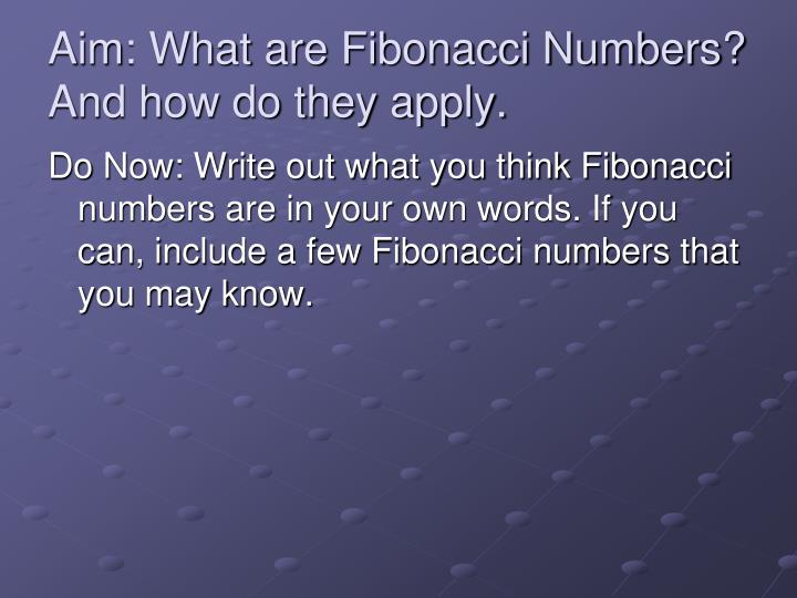 Aim what are fibonacci numbers and how do they apply
