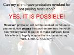 can my client have probation revoked for not paying restitution