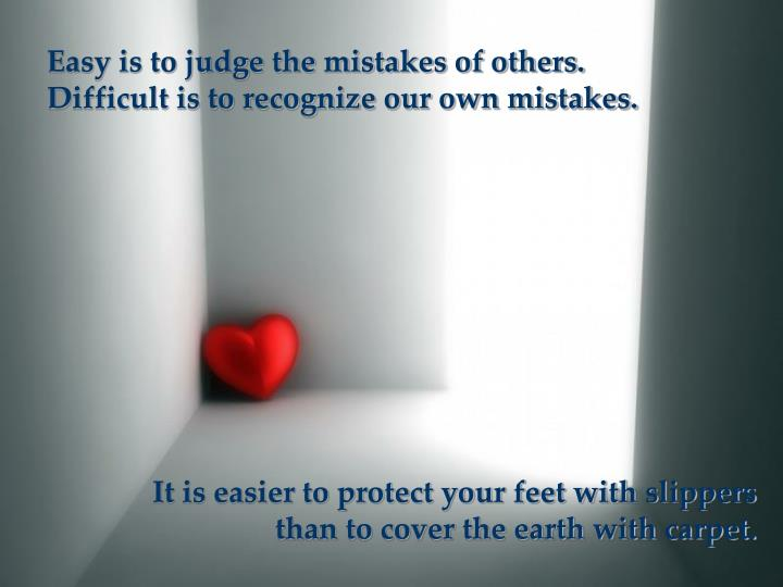 Easy is to judge the mistakes of others.