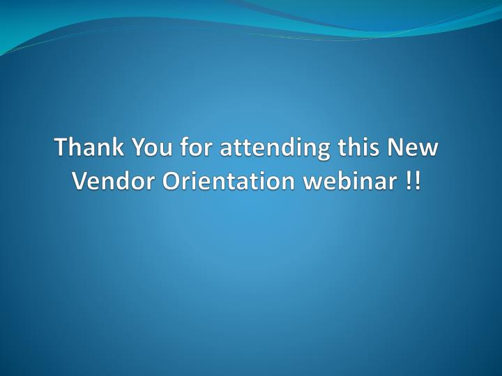 Thank You for attending this New Vendor Orientation webinar !!