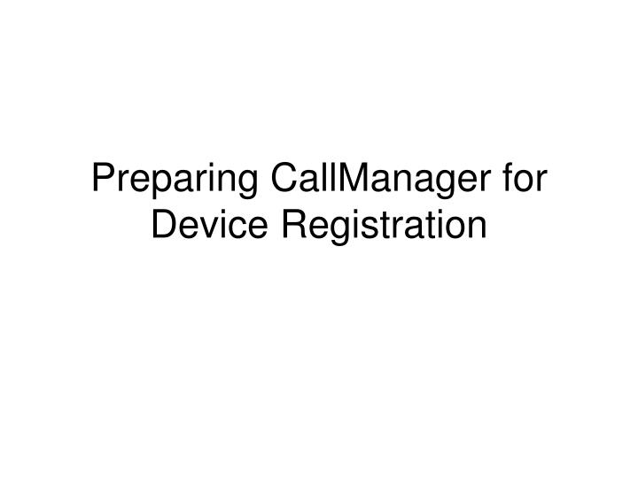 preparing callmanager for device registration n.