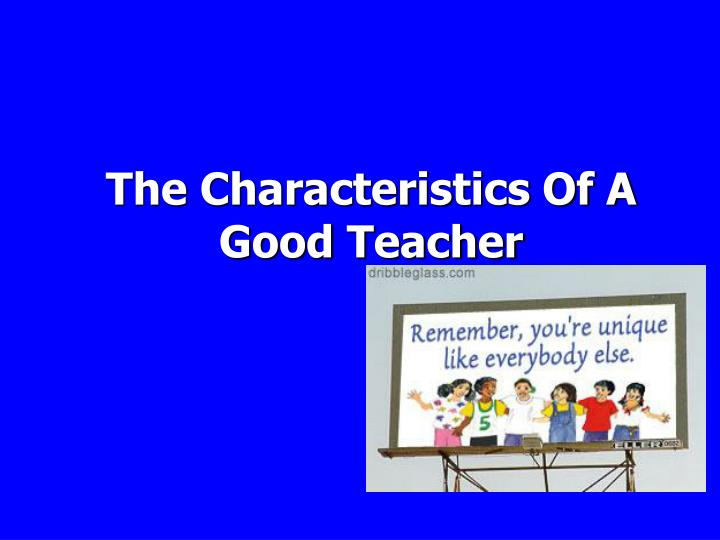 "personal attributes of a good teacher 20 observable characteristics of effective teaching by in ""how a good teacher becomes great,"" we 20 observable characteristics of effective."